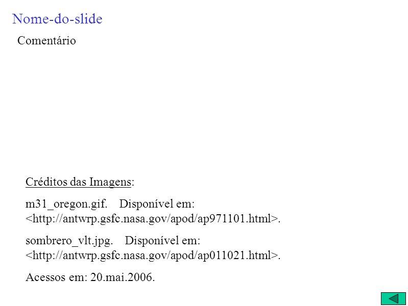 Nome-do-slide Comentário Créditos das Imagens: m31_oregon.gif.