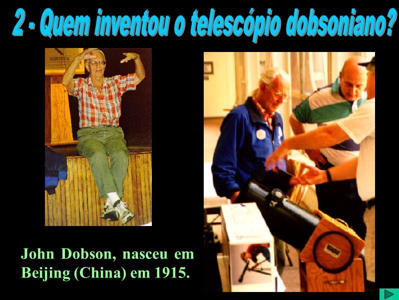 John Dobson, nasceu em Beijing (China) em 1915.