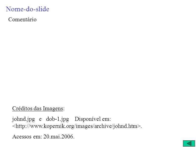 Nome-do-slide Comentário Créditos das Imagens: johnd.jpg e dob-1.jpg Disponível em:.