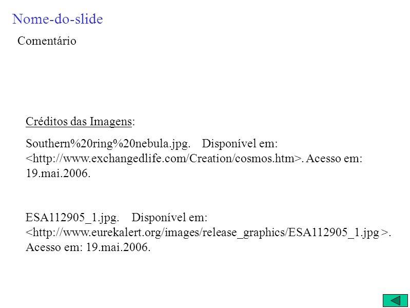 Nome-do-slide Comentário Créditos das Imagens: Southern%20ring%20nebula.jpg.
