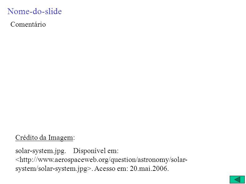 Nome-do-slide Comentário Crédito da Imagem: solar-system.jpg.