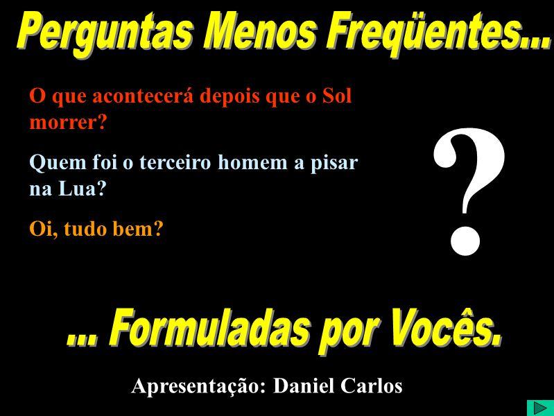 Apresentação: Daniel Carlos O que acontecerá depois que o Sol morrer.