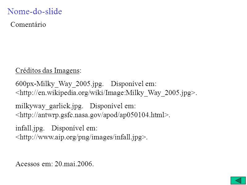 Nome-do-slide Comentário Créditos das Imagens: 600px-Milky_Way_2005.jpg.