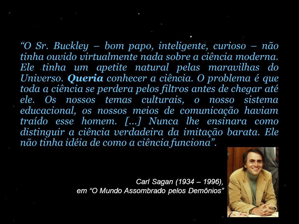 O Sr. Buckley – bom papo, inteligente, curioso – não tinha ouvido virtualmente nada sobre a ciência moderna. Ele tinha um apetite natural pelas maravi