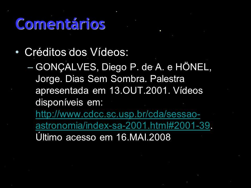 Comentários Créditos dos Vídeos: –GONÇALVES, Diego P. de A. e HÖNEL, Jorge. Dias Sem Sombra. Palestra apresentada em 13.OUT.2001. Vídeos disponíveis e