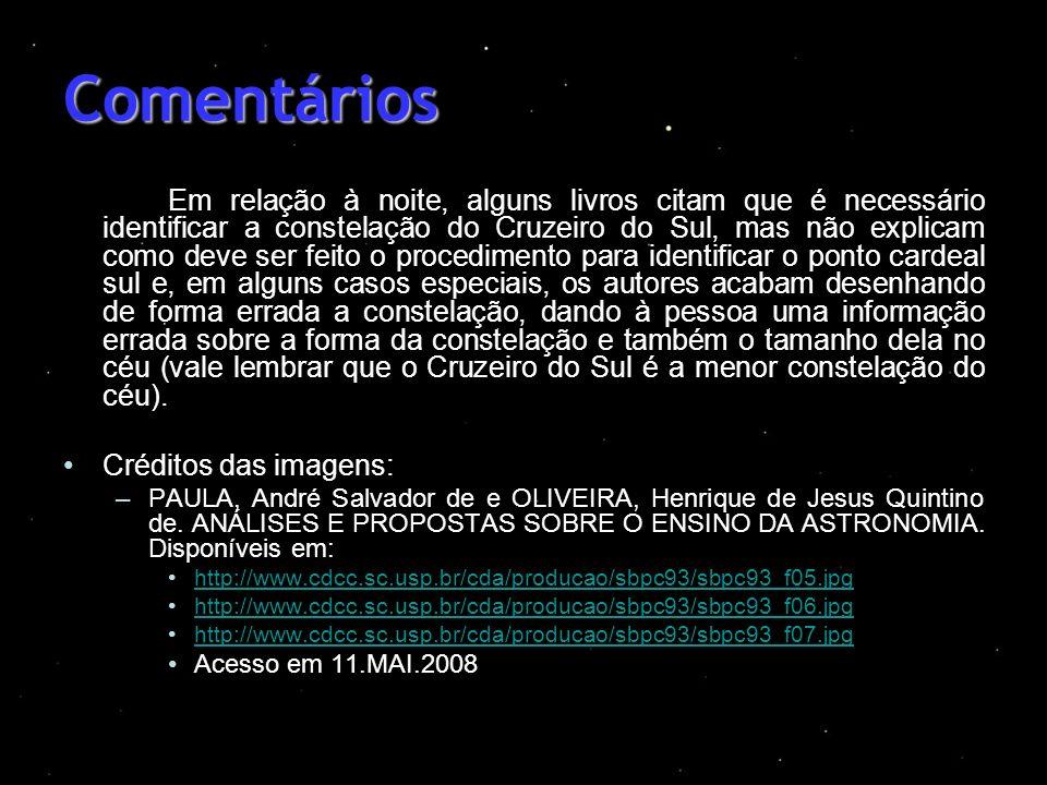 Comentários Em relação à noite, alguns livros citam que é necessário identificar a constelação do Cruzeiro do Sul, mas não explicam como deve ser feit