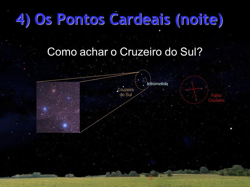 Cruzeiro do Sul Intrometida 4) Os Pontos Cardeais (noite) Falso Cruzeiro Como achar o Cruzeiro do Sul?