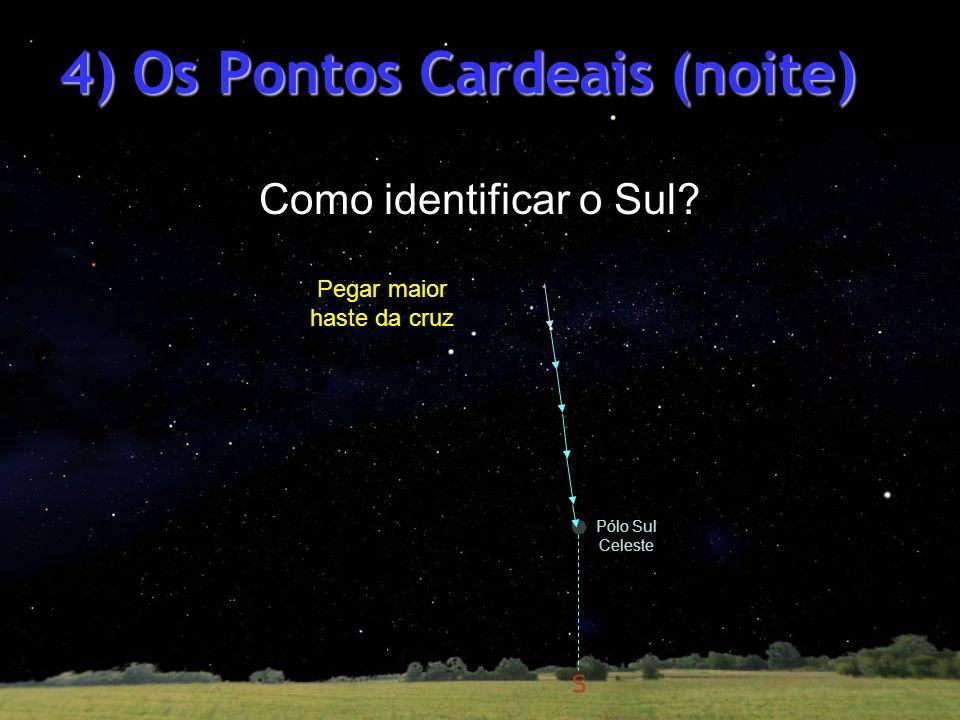 Pólo Sul Celeste Pegar maior haste da cruz 4) Os Pontos Cardeais (noite) Como identificar o Sul?