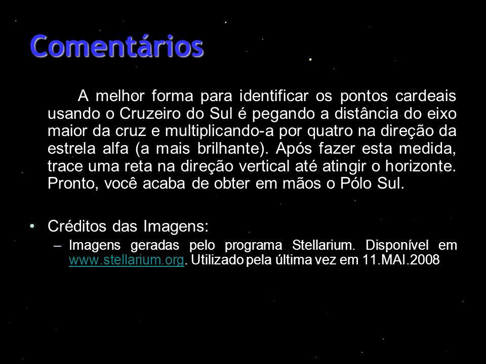 Comentários A melhor forma para identificar os pontos cardeais usando o Cruzeiro do Sul é pegando a distância do eixo maior da cruz e multiplicando-a