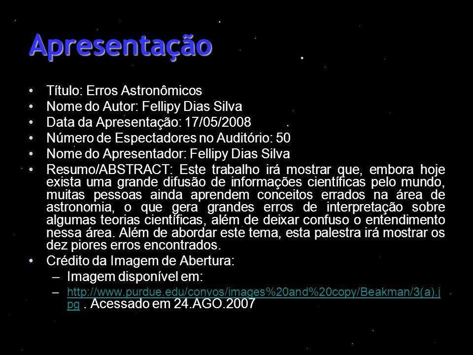 Apresentação Título: Erros Astronômicos Nome do Autor: Fellipy Dias Silva Data da Apresentação: 17/05/2008 Número de Espectadores no Auditório: 50 Nom