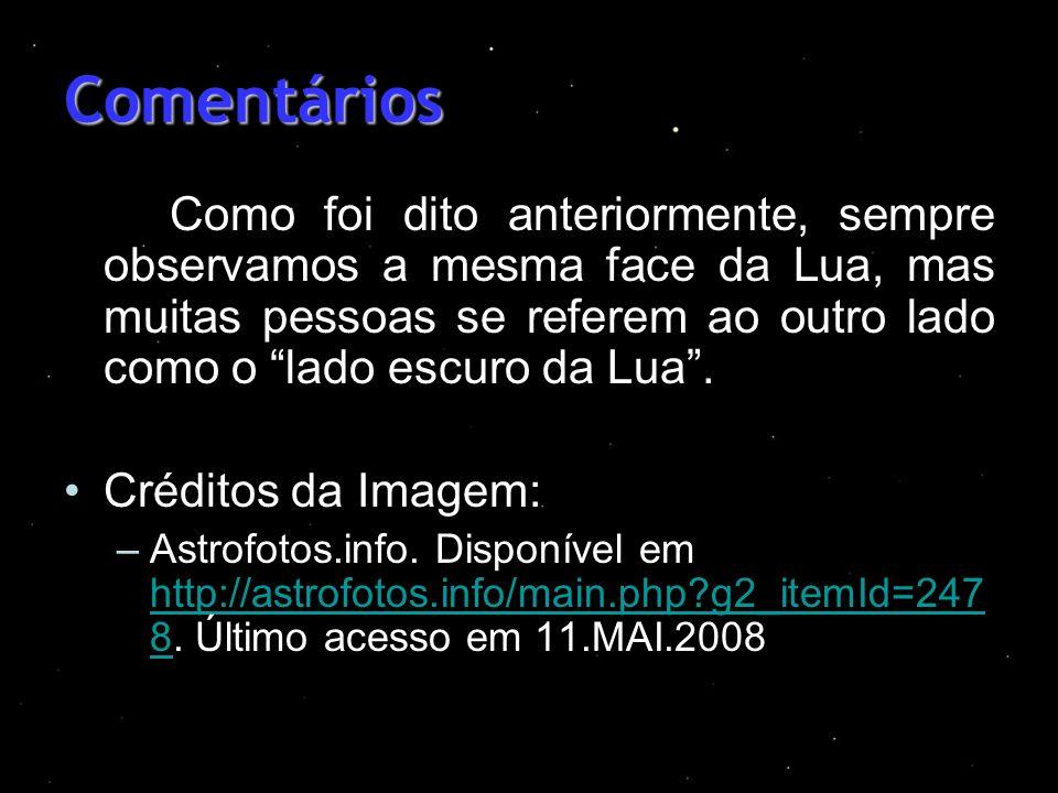 Comentários Como foi dito anteriormente, sempre observamos a mesma face da Lua, mas muitas pessoas se referem ao outro lado como o lado escuro da Lua.