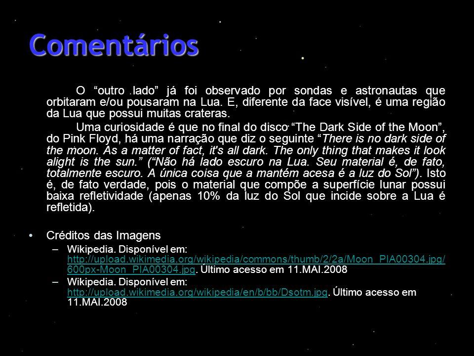Comentários O outro lado já foi observado por sondas e astronautas que orbitaram e/ou pousaram na Lua. E, diferente da face visível, é uma região da L