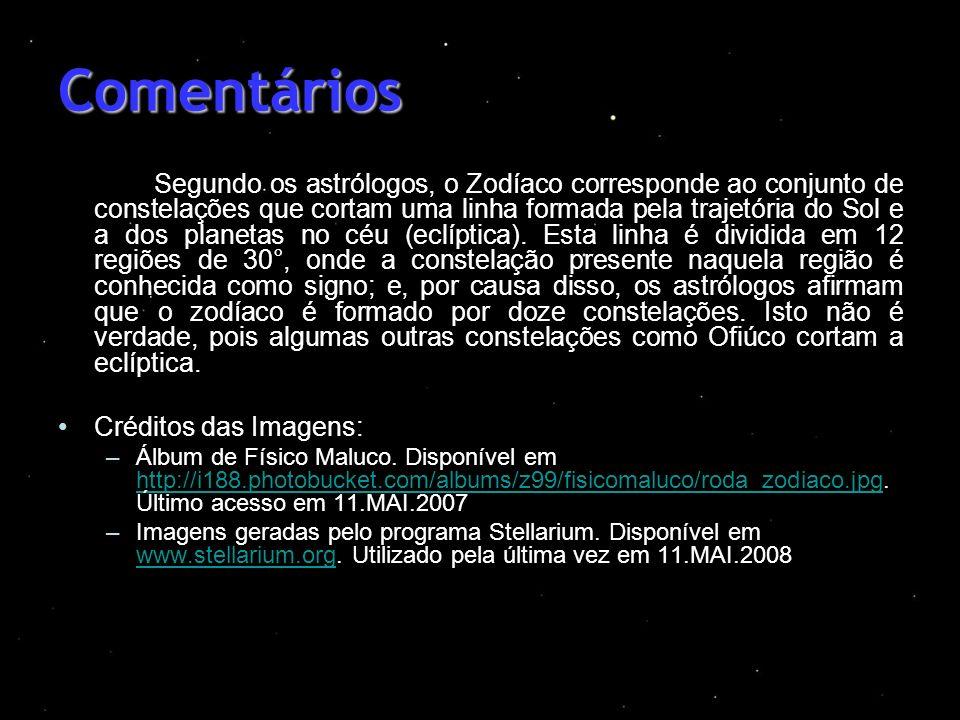 Comentários Segundo os astrólogos, o Zodíaco corresponde ao conjunto de constelações que cortam uma linha formada pela trajetória do Sol e a dos plane
