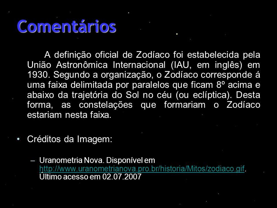 Comentários A definição oficial de Zodíaco foi estabelecida pela União Astronômica Internacional (IAU, em inglês) em 1930. Segundo a organização, o Zo