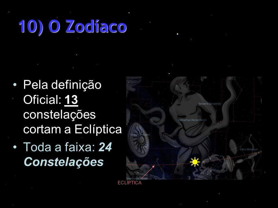 10) O Zodíaco Pela definição Oficial: 13 constelações cortam a Eclíptica Toda a faixa: 24 Constelações ECLÍPTICA