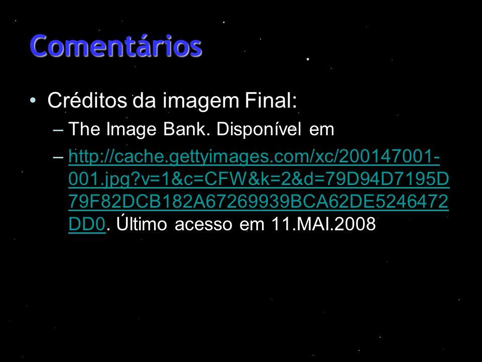 Comentários Créditos da imagem Final: –The Image Bank. Disponível em –http://cache.gettyimages.com/xc/200147001- 001.jpg?v=1&c=CFW&k=2&d=79D94D7195D 7