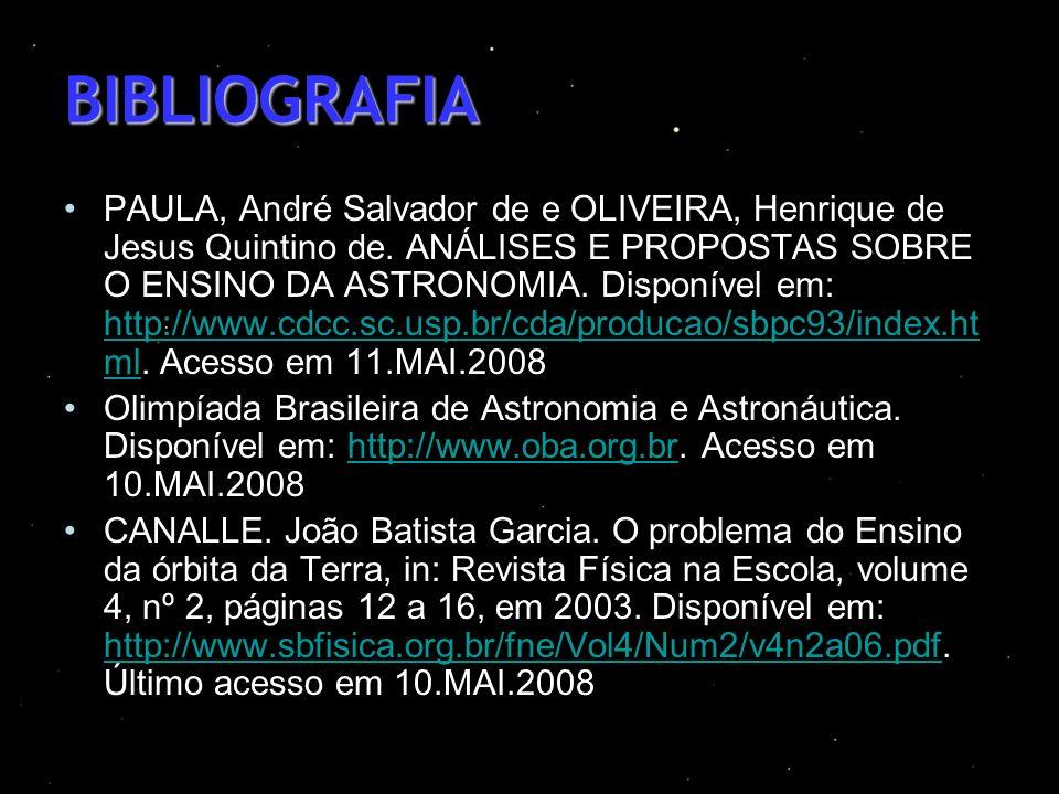 BIBLIOGRAFIA PAULA, André Salvador de e OLIVEIRA, Henrique de Jesus Quintino de. ANÁLISES E PROPOSTAS SOBRE O ENSINO DA ASTRONOMIA. Disponível em: htt