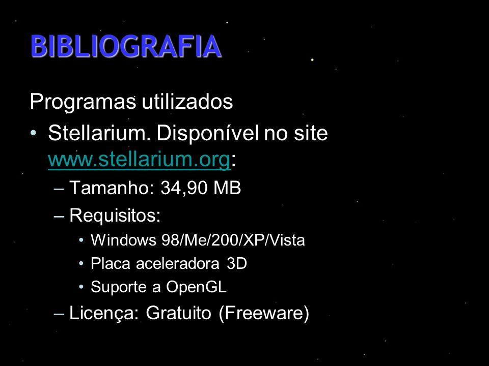 BIBLIOGRAFIA Programas utilizados Stellarium. Disponível no site www.stellarium.org: www.stellarium.org –Tamanho: 34,90 MB –Requisitos: Windows 98/Me/