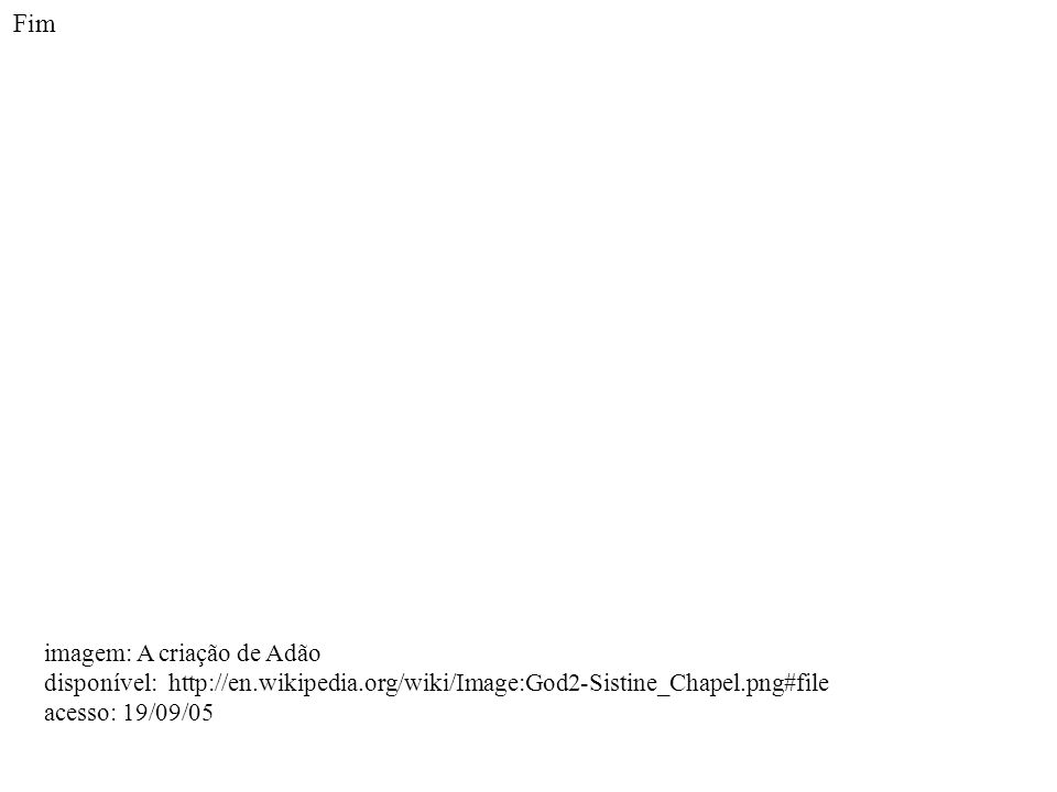 Fim imagem: A criação de Adão disponível: http://en.wikipedia.org/wiki/Image:God2-Sistine_Chapel.png#file acesso: 19/09/05
