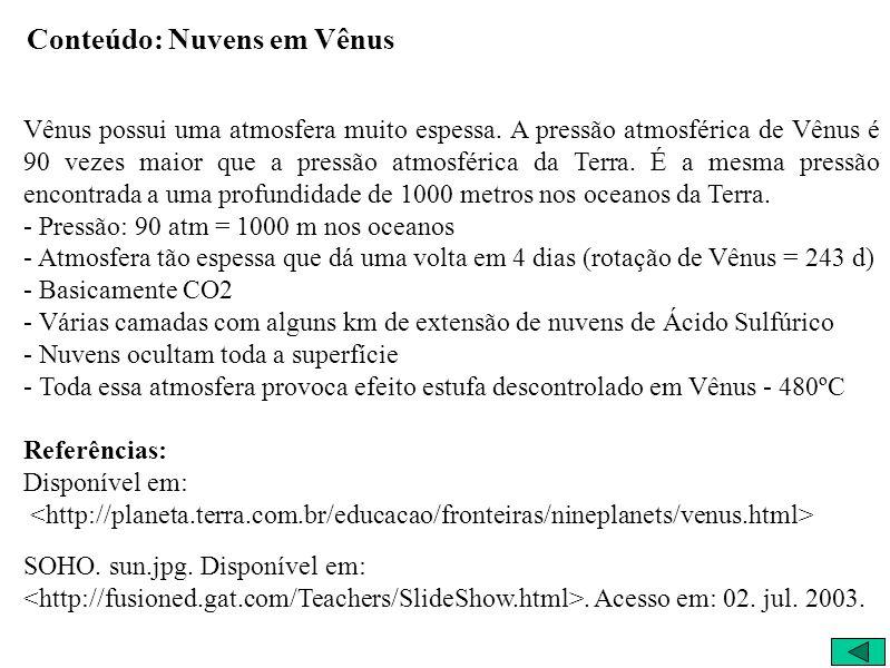 Conteúdo: Nuvens em Vênus Vênus possui uma atmosfera muito espessa.
