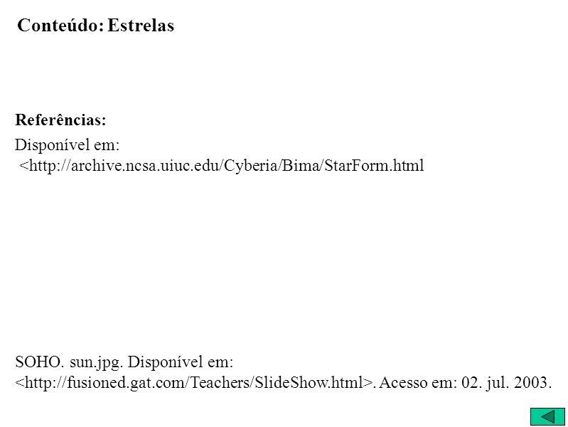 Conteúdo: Estrelas Referências: Disponível em: <http://archive.ncsa.uiuc.edu/Cyberia/Bima/StarForm.html SOHO.