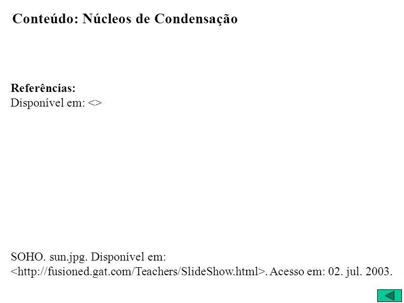 Conteúdo: Núcleos de Condensação Referências: Disponível em: <> SOHO.