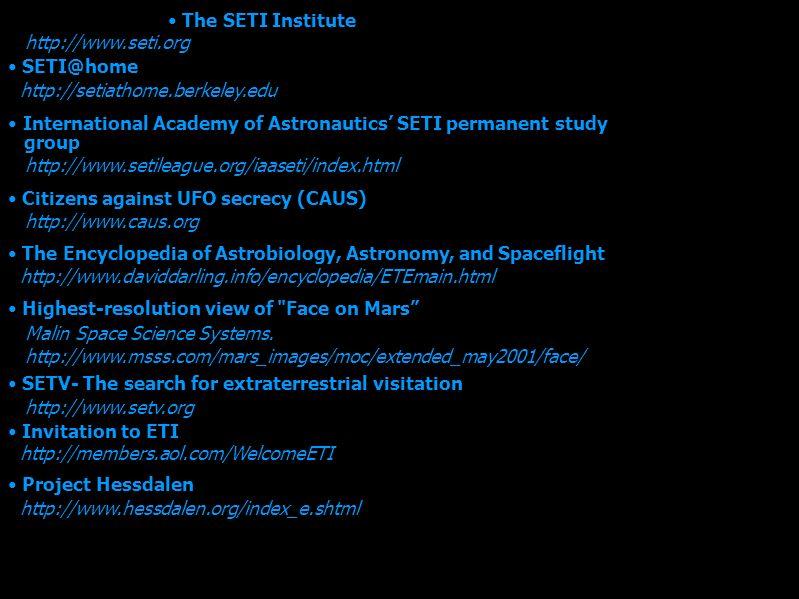 The SETI Institute http://www.seti.org SETI@home http://setiathome.berkeley.edu International Academy of Astronautics SETI permanent study group http: