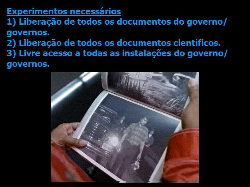 Experimentos necessários 1) Liberação de todos os documentos do governo/ governos. 2) Liberação de todos os documentos científicos. 3) Livre acesso a