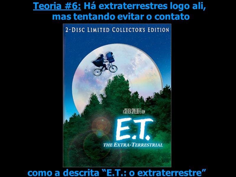 Teoria #6: Há extraterrestres logo ali, mas tentando evitar o contato como a descrita E.T.: o extraterrestre