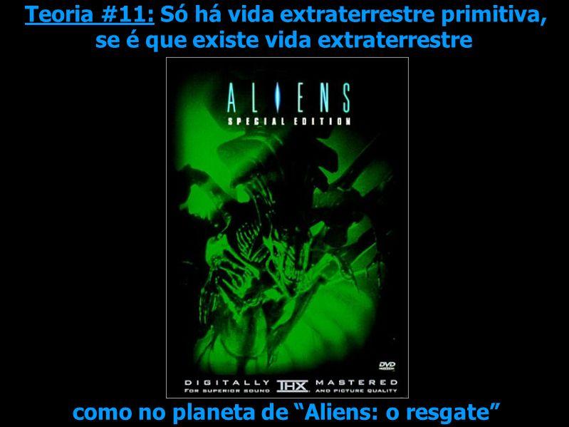 Teoria #11: Só há vida extraterrestre primitiva, se é que existe vida extraterrestre como no planeta de Aliens: o resgate