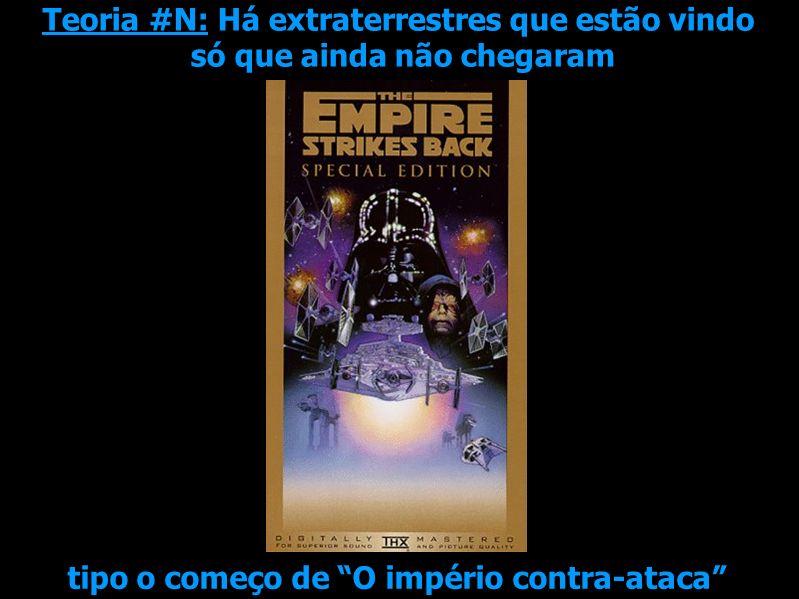 Teoria #N: Há extraterrestres que estão vindo só que ainda não chegaram tipo o começo de O império contra-ataca