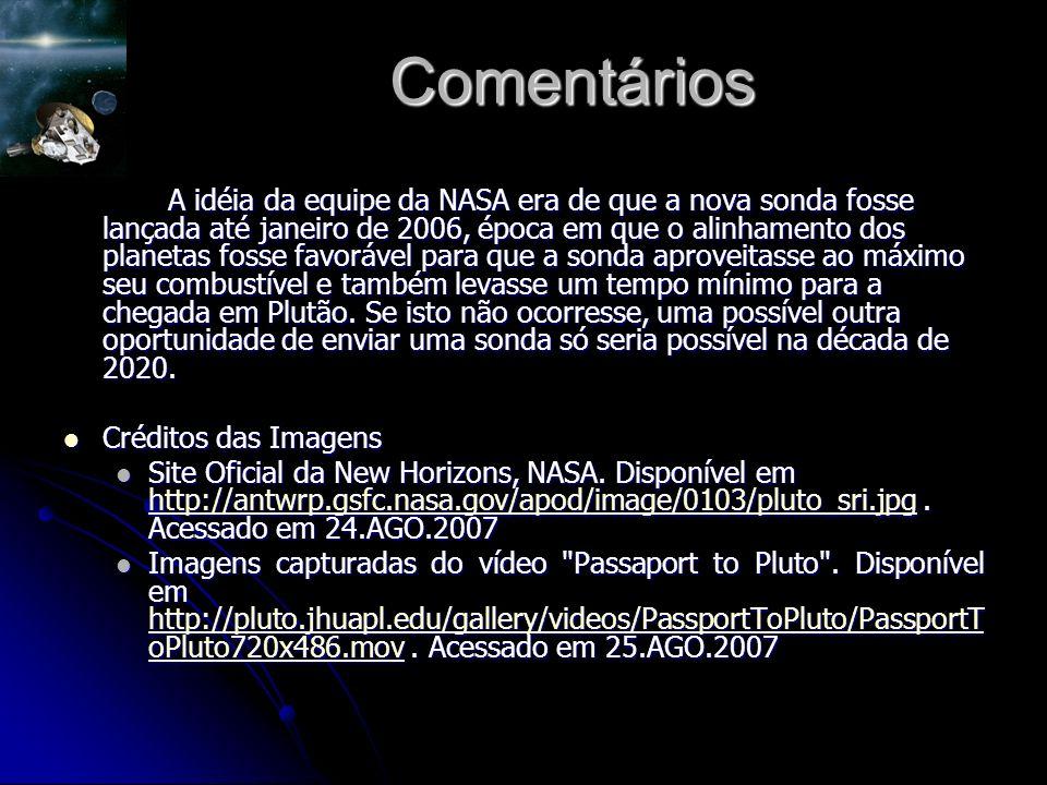 Comentários A idéia da equipe da NASA era de que a nova sonda fosse lançada até janeiro de 2006, época em que o alinhamento dos planetas fosse favorável para que a sonda aproveitasse ao máximo seu combustível e também levasse um tempo mínimo para a chegada em Plutão.