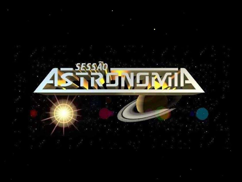 A Sessão Astronomia As Sessões Astronomia são palestras proferidas pela equipe do Setor de Astronomia todos os sábados às 21h00.