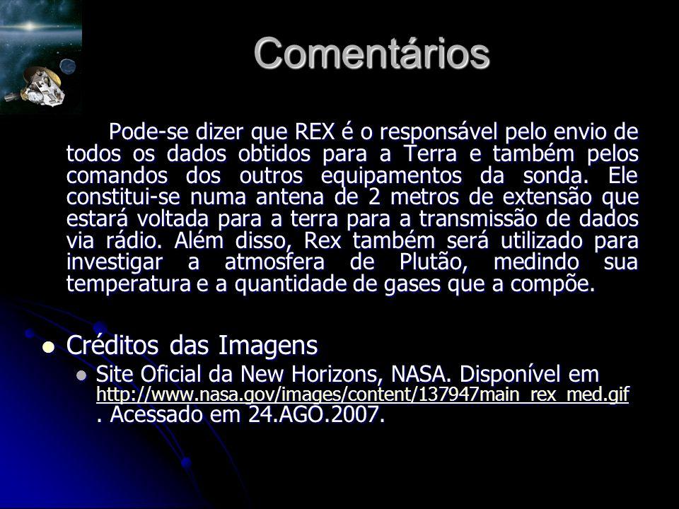 Comentários Pode-se dizer que REX é o responsável pelo envio de todos os dados obtidos para a Terra e também pelos comandos dos outros equipamentos da sonda.