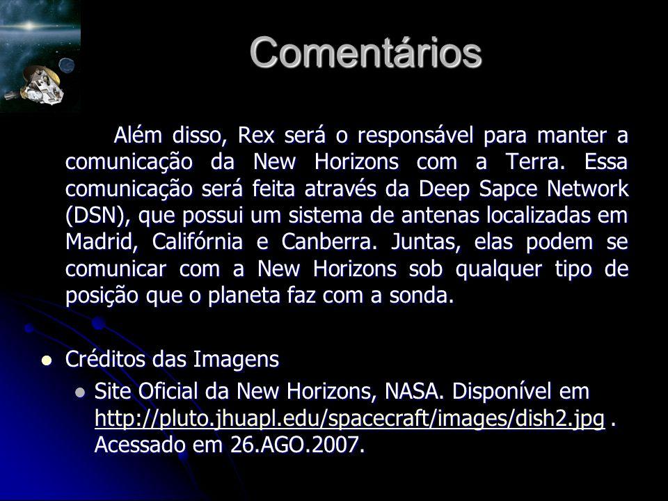 Comentários Além disso, Rex será o responsável para manter a comunicação da New Horizons com a Terra.