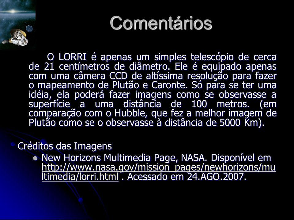 Comentários O LORRI é apenas um simples telescópio de cerca de 21 centímetros de diâmetro.