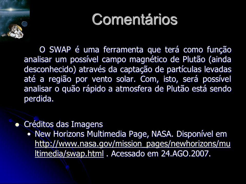 Comentários O SWAP é uma ferramenta que terá como função analisar um possível campo magnético de Plutão (ainda desconhecido) através da captação de partículas levadas até a região por vento solar.