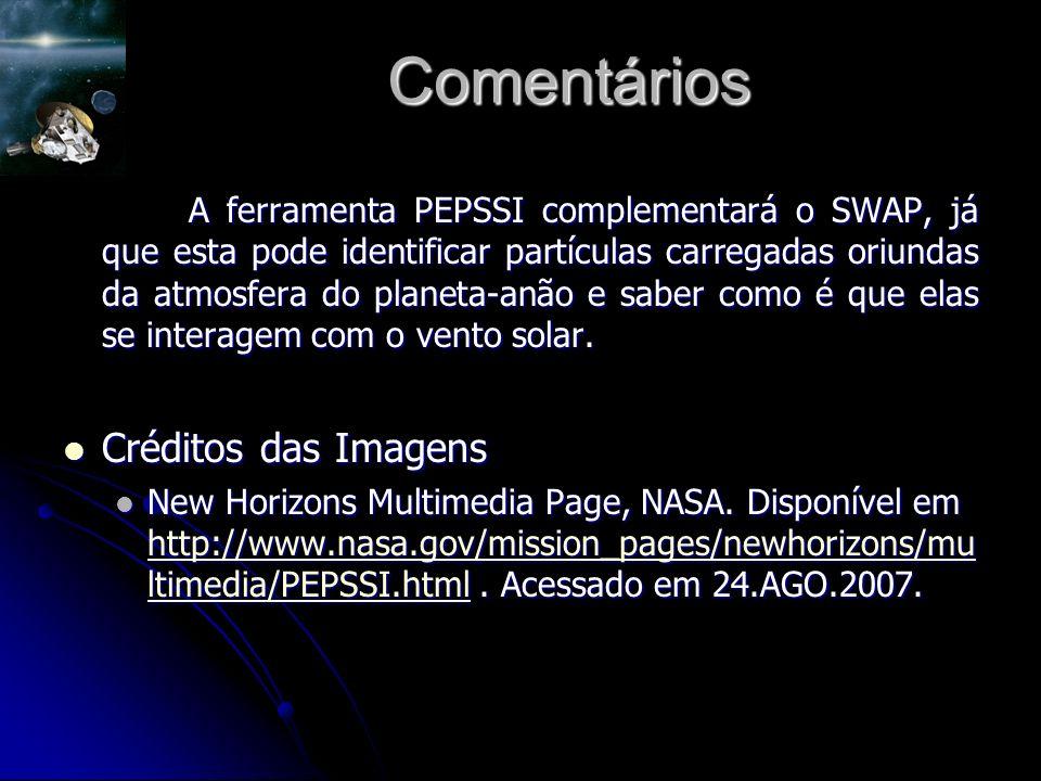 Comentários A ferramenta PEPSSI complementará o SWAP, já que esta pode identificar partículas carregadas oriundas da atmosfera do planeta-anão e saber como é que elas se interagem com o vento solar.