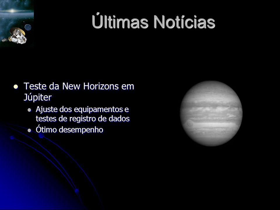 Últimas Notícias Teste da New Horizons em Júpiter Teste da New Horizons em Júpiter Ajuste dos equipamentos e testes de registro de dados Ajuste dos equipamentos e testes de registro de dados Ótimo desempenho Ótimo desempenho