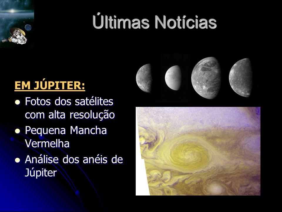 Últimas Notícias EM JÚPITER: Fotos dos satélites com alta resolução Fotos dos satélites com alta resolução Pequena Mancha Vermelha Pequena Mancha Vermelha Análise dos anéis de Júpiter Análise dos anéis de Júpiter