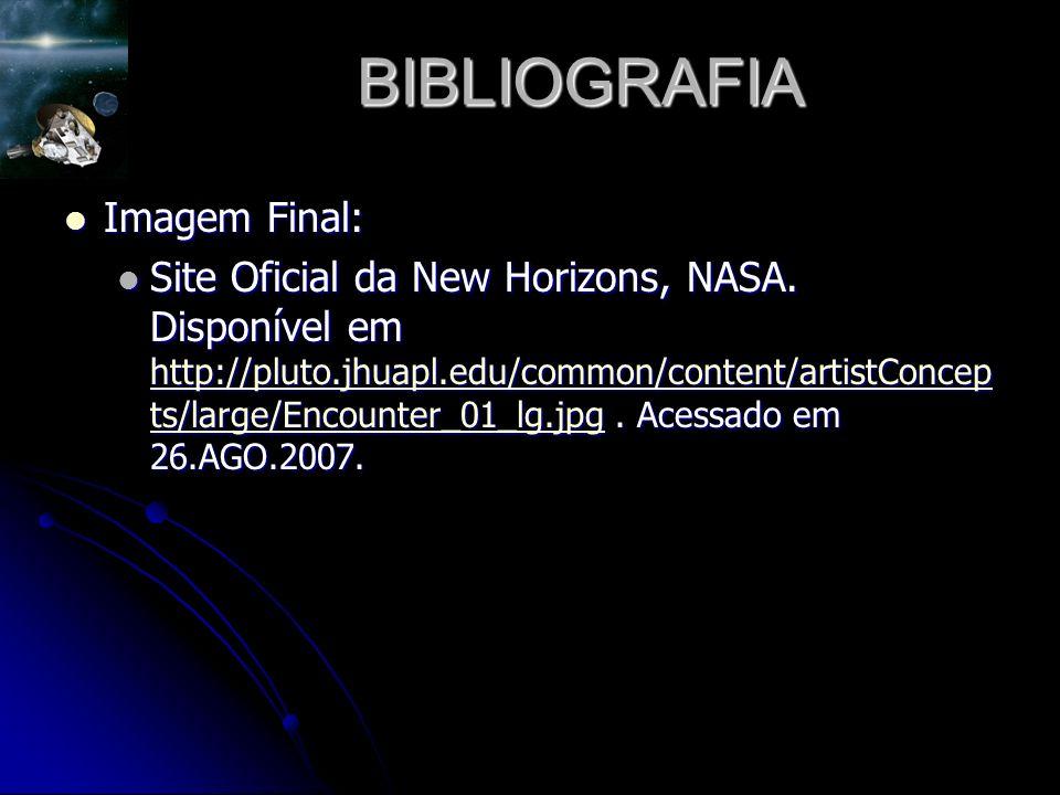BIBLIOGRAFIA Imagem Final: Imagem Final: Site Oficial da New Horizons, NASA.