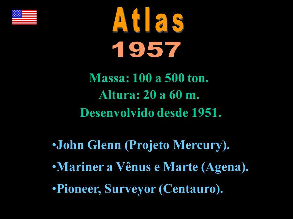 Massa: 100 a 500 ton. Altura: 20 a 60 m. Desenvolvido desde 1951. John Glenn (Projeto Mercury). Mariner a Vênus e Marte (Agena). Pioneer, Surveyor (Ce