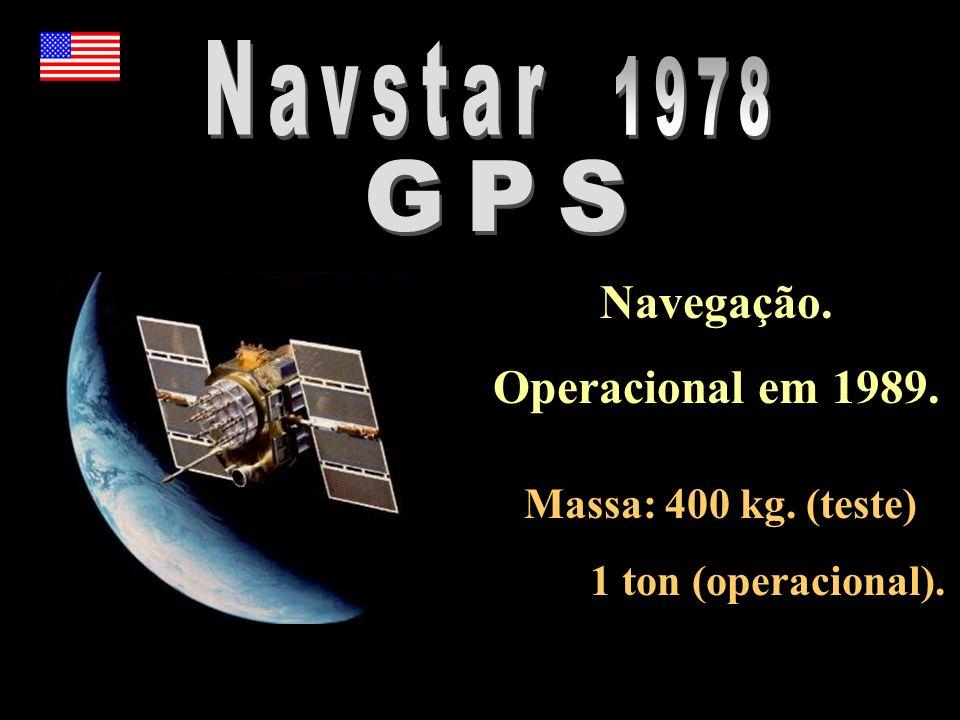 Navegação. Operacional em 1989. Massa: 400 kg. (teste) 1 ton (operacional).