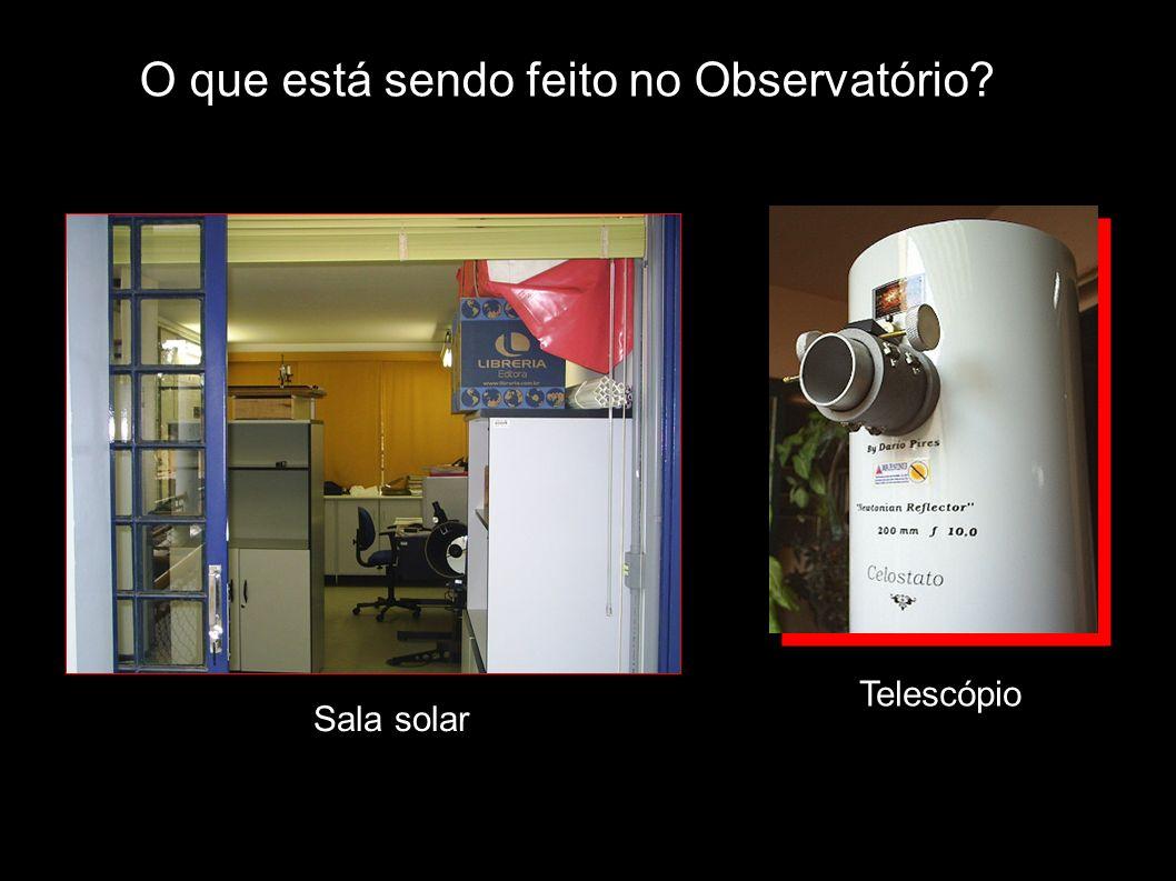 O que está sendo feito no Observatório? Sala solar Telescópio