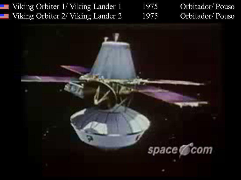 Viking Orbiter 1/ Viking Lander 1 1975 Orbitador/ Pouso Viking Orbiter 2/ Viking Lander 2 1975 Orbitador/ Pouso