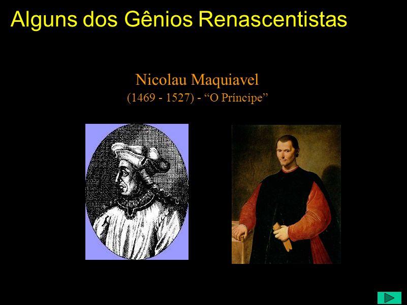 Alguns dos Gênios Renascentistas Comentário: É impossível falar em Renascimento sem citar Leonardo da Vinci. Gênio como poucos, com dons invejáveis, a