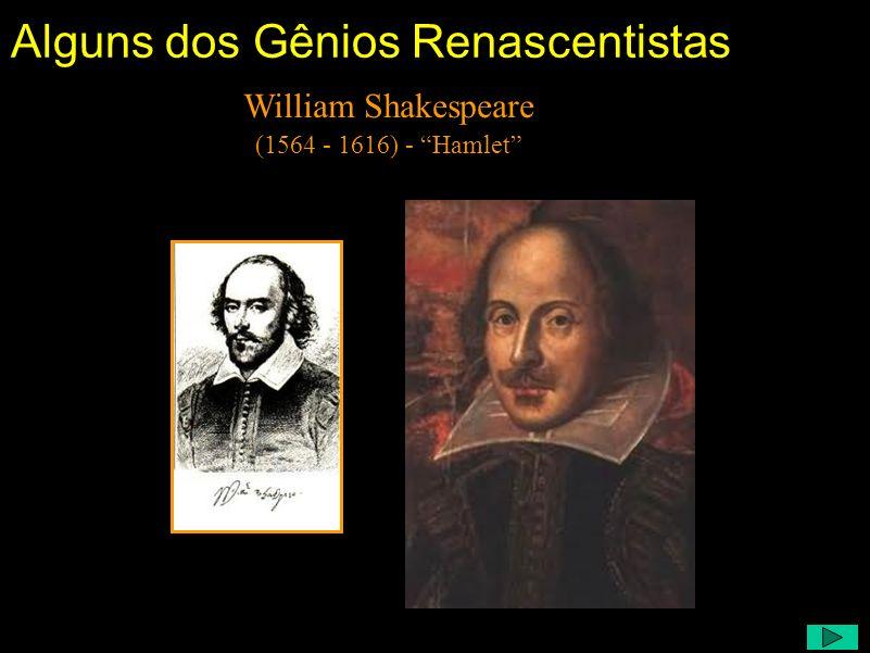 Alguns dos Gênios Renascentistas Comentário: Um dos filósofos que justificou o absolutismo foi Maquiavel, cujo livro O Príncipe é uma aula de política