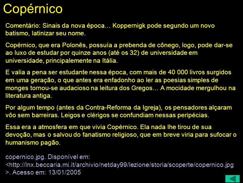 Nicolau Copérnico ( 1473 - 1549) cônego - estudou até 32 anos Surgiram ~ 40 000 livros em uma geração espírito humanista não o tirou da devoção, mas o