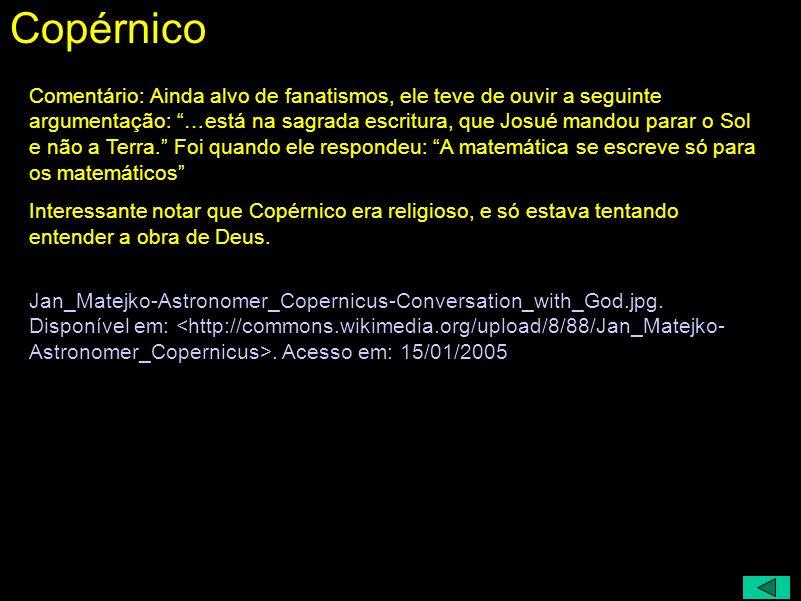 Nicolau Copérnico ( 1473 - 1549) Biblia: Josué mandou parar o Sol …e não a Terra... Astrônomo Copérnico conversando com Deus