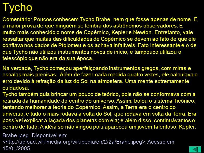 Tycho Brahe (1546 - 1601) A Humanidade não guarda o nome de observadores Copérnico não era dado à medidas enfadonhas: confiava nos dados de Ptolomeu S